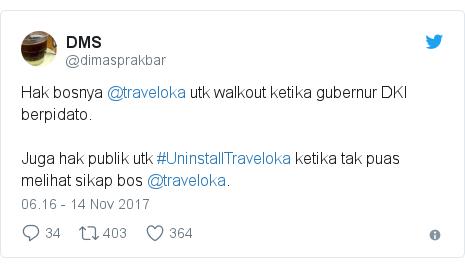 Twitter pesan oleh @dimasprakbar: Hak bosnya @traveloka utk walkout ketika gubernur DKI berpidato. Juga hak publik utk #UninstallTraveloka ketika tak puas melihat sikap bos @traveloka.