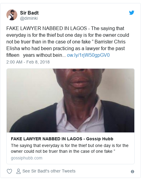 """Twitter post by @diminki: FAKE LAWYER NABBED IN LAGOS - The saying that everyday is for the thief but one day is for the owner could not be truer than in the case of one fake """" Barrister Chris Elisha who had been practicing as a lawyer for the past fifteen years without bein..."""