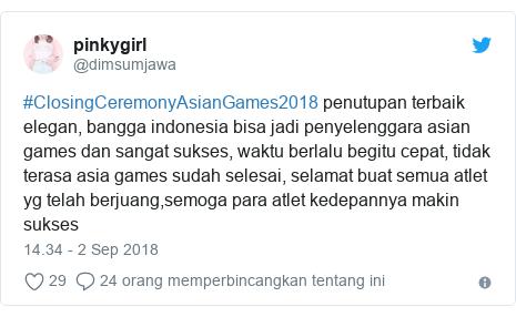 Twitter pesan oleh @dimsumjawa: #ClosingCeremonyAsianGames2018 penutupan terbaik elegan, bangga indonesia bisa jadi penyelenggara asian games dan sangat sukses, waktu berlalu begitu cepat, tidak terasa asia games sudah selesai, selamat buat semua atlet yg telah berjuang,semoga para atlet kedepannya makin sukses