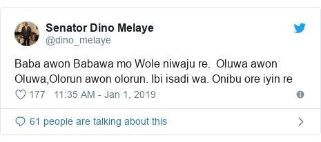 Twitter post by @dino_melaye: Baba awon Babawa mo Wole niwaju re.  Oluwa awon Oluwa,Olorun awon olorun. Ibi isadi wa. Onibu ore iyin re