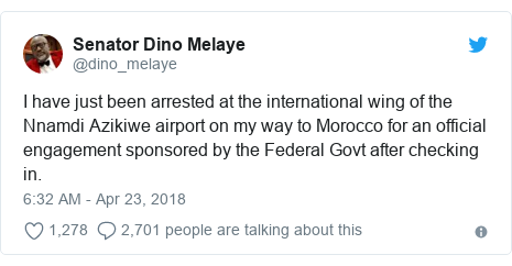 Twitter wallafa daga @dino_melaye: I have just been arrested at the international wing of the Nnamdi Azikiwe airport on my way to Morocco for an official engagement sponsored by the Federal Govt after checking in.