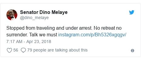 Twitter post by @dino_melaye: Stopped from traveling and under arrest. No retreat no surrender. Talk we must