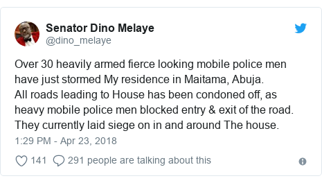 Twitter wallafa daga @dino_melaye: Over 30 heavily armed fierce looking mobile police men have just stormed My residence in Maitama, Abuja.All roads leading to House has been condoned off, as heavy mobile police men blocked entry & exit of the road. They currently laid siege on in and around The house.