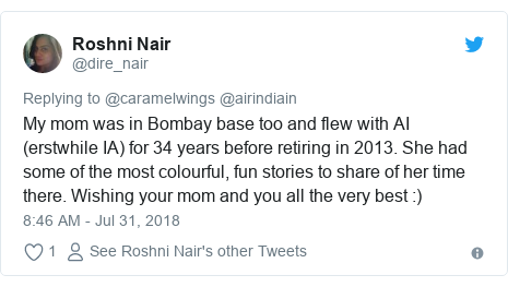 Twitter post by @dire_nair: My mom was in Bombay base too and flew with AI (erstwhile IA) for 34 years before retiring in 2013. She had some of the most colourful, fun stories to share of her time there. Wishing your mom and you all the very best  )