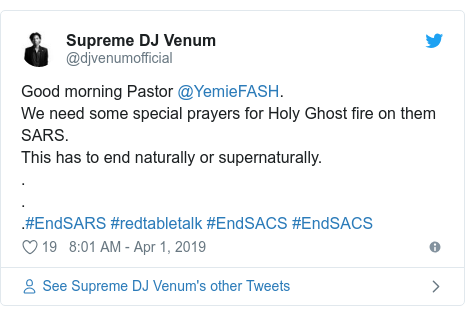 Twitter post by @djvenumofficial: Good morning Pastor @YemieFASH.We need some special prayers for Holy Ghost fire on them SARS.This has to end naturally or supernaturally....#EndSARS #redtabletalk #EndSACS #EndSACS