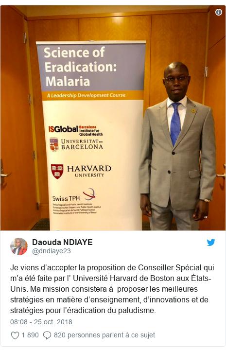Twitter publication par @dndiaye23: Je viens d'accepter la proposition de Conseiller Spécial qui m'a été faite par l' Université Harvard de Boston aux États-Unis. Ma mission consistera à  proposer les meilleures stratégies en matière d'enseignement, d'innovations et de stratégies pour l'éradication du paludisme.
