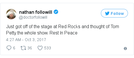 Twitter post by @doctorfollowill: Just got off of the stage at Red Rocks and thought of Tom Petty the whole show. Rest In Peace