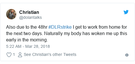 Twitter post by @dolantalks: Also due to the 48hr #DLRstrike I get to work from home for the next two days. Naturally my body has woken me up this early in the morning.