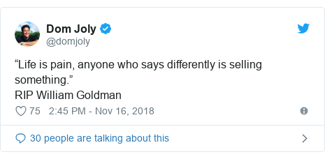 "Twitter post by @domjoly: ""Life is pain, anyone who says differently is selling something.""RIP William Goldman"