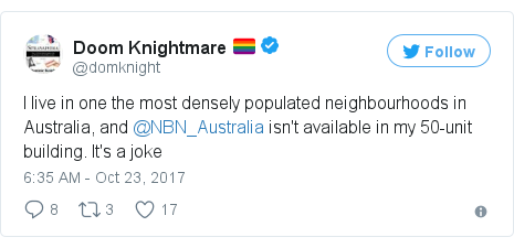Twitter post by @domknight: I live in one the most densely populated neighbourhoods in Australia, and @NBN_Australia isn't available in my 50-unit building. It's a joke