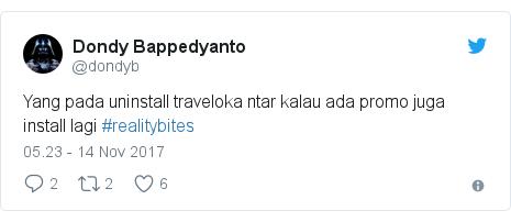 Twitter pesan oleh @dondyb: Yang pada uninstall traveloka ntar kalau ada promo juga install lagi #realitybites