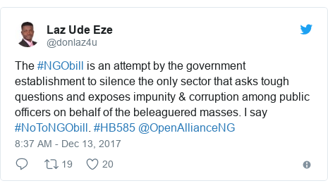 Twitter post by @donlaz4u: The #NGObill is an attempt by the government establishment to silence the only sector that asks tough questions and exposes impunity & corruption among public officers on behalf of the beleaguered masses. I say #NoToNGObill. #HB585 @OpenAllianceNG