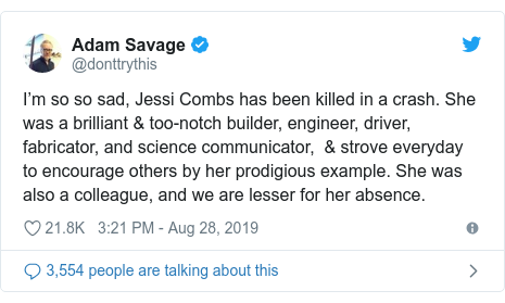 Twitter post by @donttrythis: I'm so so sad, Jessi Combs has been killed in a crash. She was a brilliant & too-notch builder, engineer, driver, fabricator, and science communicator,  & strove everyday to encourage others by her prodigious example. She was also a colleague, and we are lesser for her absence.