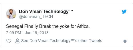 Twitter post by @donvman_TECH: Senegal Finally Break the yoke for Africa.
