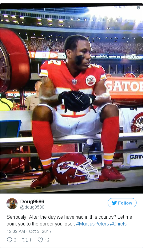 Twitter post by @doug9586: Seriously! After the day we have had in this country? Let me point you to the border you loser. #MarcusPeters #Chiefs pic.twitter.com/lXynN3YXHg
