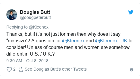 "Twitter post by @dougpeterbutt: Thanks, but if it's not just for men then why does it say ""mansize""? A question for @Kleenex and @Kleenex_UK to consider! Unless of course men and women are somehow different in U.S. / U.K.?"