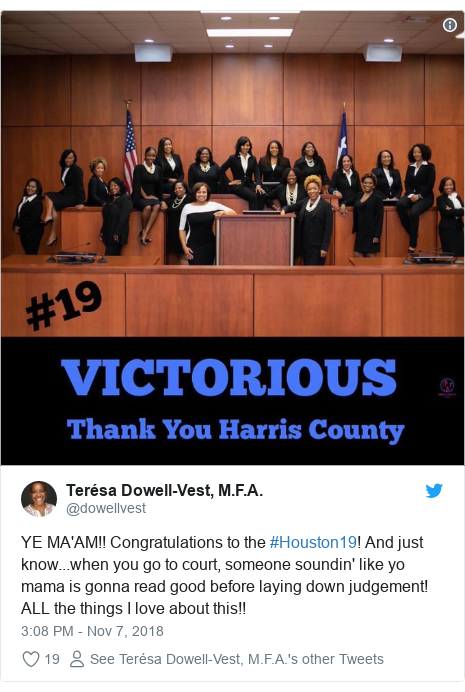 Twitter post by @dowellvest: YE MA'AM!! Congratulations to the #Houston19! And just know...when you go to court, someone soundin' like yo mama is gonna read good before laying down judgement! ALL the things I love about this!!