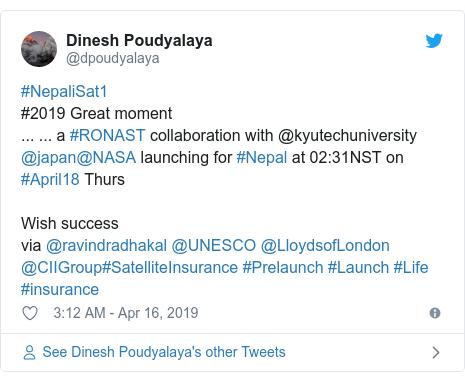 Twitter post by @dpoudyalaya: #NepaliSat1#2019 Great moment... ... a #RONAST collaboration with @kyutechuniversity @japan@NASA launching for #Nepal at 02 31NST on #April18 ThursWish successvia @ravindradhakal @UNESCO @LloydsofLondon @CIIGroup#SatelliteInsurance #Prelaunch #Launch #Life #insurance