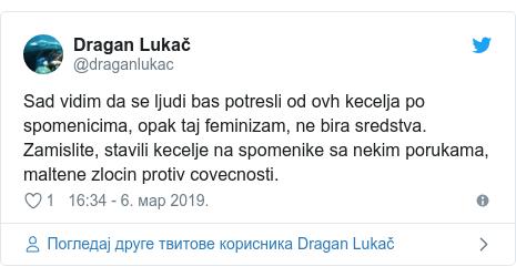 Twitter post by @draganlukac: Sad vidim da se ljudi bas potresli od ovh kecelja po spomenicima, opak taj feminizam, ne bira sredstva. Zamislite, stavili kecelje na spomenike sa nekim porukama, maltene zlocin protiv covecnosti.