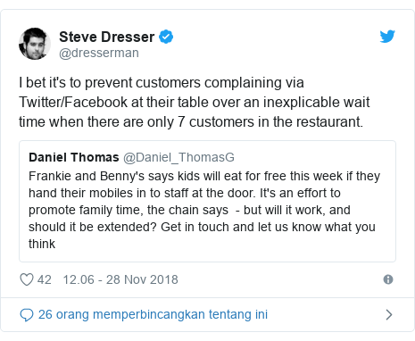 Twitter pesan oleh @dresserman: I bet it's to prevent customers complaining via Twitter/Facebook at their table over an inexplicable wait time when there are only 7 customers in the restaurant.