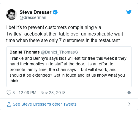 Twitter post by @dresserman: I bet it's to prevent customers complaining via Twitter/Facebook at their table over an inexplicable wait time when there are only 7 customers in the restaurant.