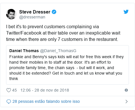 Twitter post de @dresserman: I bet it's to prevent customers complaining via Twitter/Facebook at their table over an inexplicable wait time when there are only 7 customers in the restaurant.