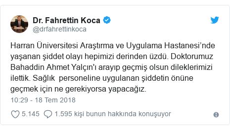 @drfahrettinkoca tarafından yapılan Twitter paylaşımı: Harran Üniversitesi Araştırma ve Uygulama Hastanesi'nde yaşanan şiddet olayı hepimizi derinden üzdü. Doktorumuz Bahaddin Ahmet Yalçın'ı arayıp geçmiş olsun dileklerimizi ilettik. Sağlık  personeline uygulanan şiddetin önüne geçmek için ne gerekiyorsa yapacağız.