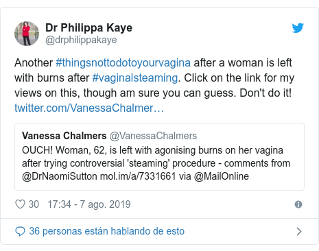 Publicación de Twitter por @drphilippakaye: Another #thingsnottodotoyourvagina after a woman is left with burns after #vaginalsteaming. Click on the link for my views on this, though am sure you can guess. Don't do it!