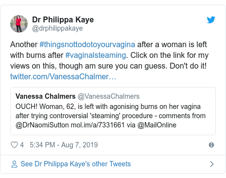 Twitter post by @drphilippakaye: Another #thingsnottodotoyourvagina after a woman is left with burns after #vaginalsteaming. Click on the link for my views on this, though am sure you can guess. Don't do it!