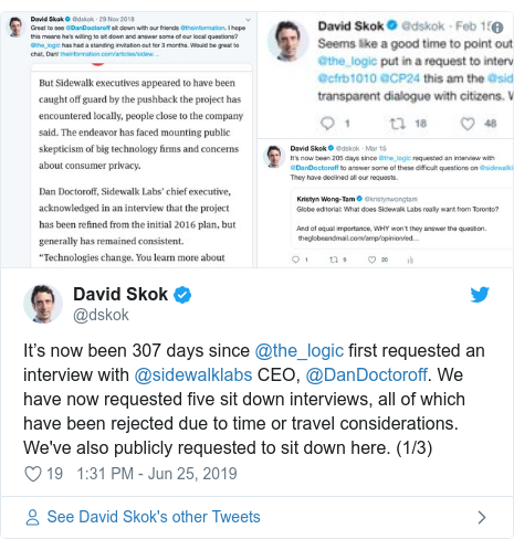 Twitter post by @dskok: It's now been 307 days since @the_logic first requested an interview with @sidewalklabs CEO, @DanDoctoroff. We have now requested five sit down interviews, all of which have been rejected due to time or travel considerations. We've also publicly requested to sit down here. (1/3)