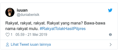 Twitter pesan oleh @duniaberisik: Rakyat, rakyat, rakyat. Rakyat yang mana? Bawa-bawa nama rakyat mulu. #RakyatTolakHasilPilpres