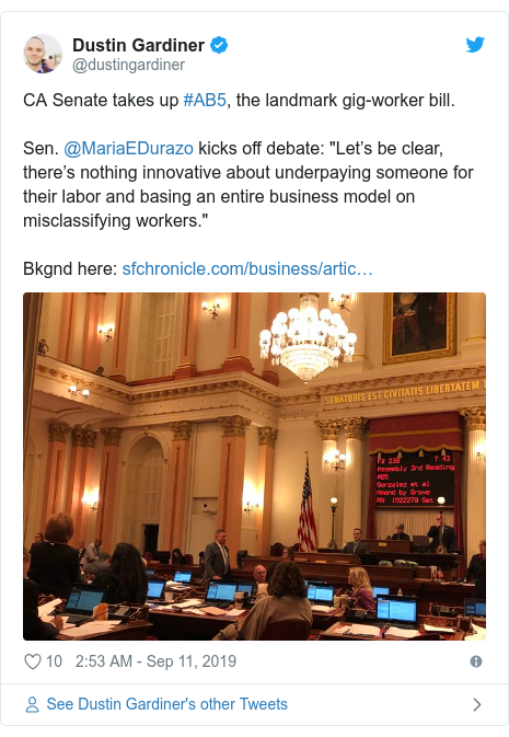 "Twitter post by @dustingardiner: CA Senate takes up #AB5, the landmark gig-worker bill.Sen. @MariaEDurazo kicks off debate  ""Let's be clear, there's nothing innovative about underpaying someone for their labor and basing an entire business model on misclassifying workers.""Bkgnd here"
