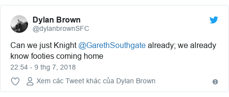 Twitter bởi @dylanbrownSFC: Can we just Knight @GarethSouthgate already; we already know footies coming home