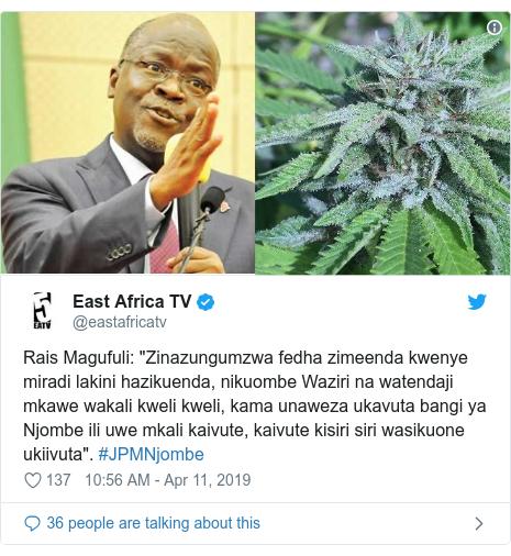 """Ujumbe wa Twitter wa @eastafricatv: Rais Magufuli  """"Zinazungumzwa fedha zimeenda kwenye miradi lakini hazikuenda, nikuombe Waziri na watendaji mkawe wakali kweli kweli, kama unaweza ukavuta bangi ya Njombe ili uwe mkali kaivute, kaivute kisiri siri wasikuone ukiivuta"""". #JPMNjombe"""