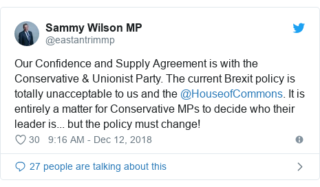 Twitter post by @eastantrimmp: Our Confidence and Supply Agreement is with the Conservative & Unionist Party. The current Brexit policy is totally unacceptable to us and the @HouseofCommons. It is entirely a matter for Conservative MPs to decide who their leader is... but the policy must change!