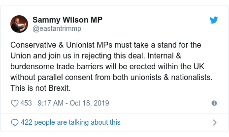 Twitter post by @eastantrimmp: Conservative & Unionist MPs must take a stand for the Union and join us in rejecting this deal. Internal & burdensome trade barriers will be erected within the UK without parallel consent from both unionists & nationalists. This is not Brexit.