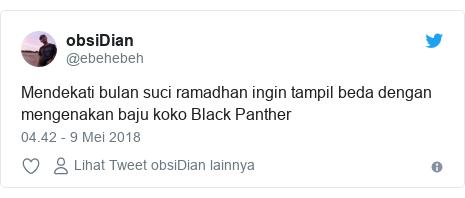 Twitter pesan oleh @ebehebeh: Mendekati bulan suci ramadhan ingin tampil beda dengan mengenakan baju koko Black Panther