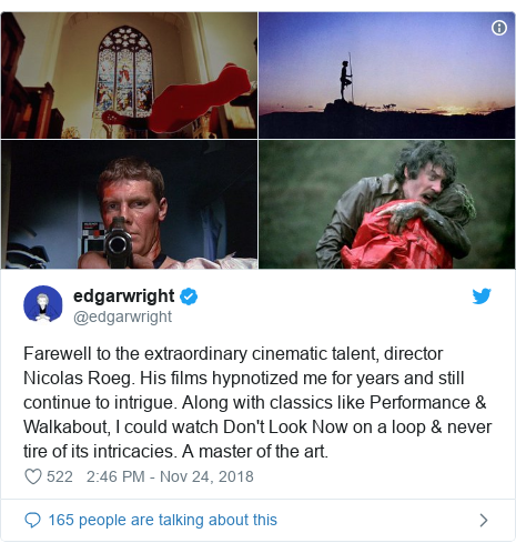 Twitter post by @edgarwright: Farewell to the extraordinary cinematic talent, director Nicolas Roeg. His films hypnotized me for years and still continue to intrigue. Along with classics like Performance & Walkabout, I could watch Don't Look Now on a loop & never tire of its intricacies. A master of the art.