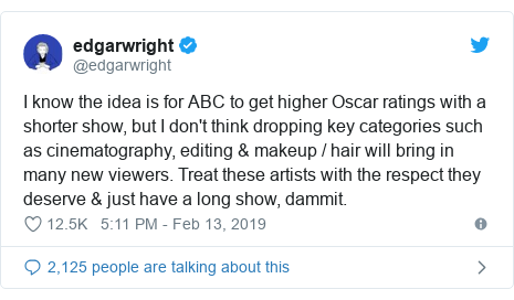 Twitter post by @edgarwright: I know the idea is for ABC to get higher Oscar ratings with a shorter show, but I don't think dropping key categories such as cinematography, editing & makeup / hair will bring in many new viewers. Treat these artists with the respect they deserve & just have a long show, dammit.