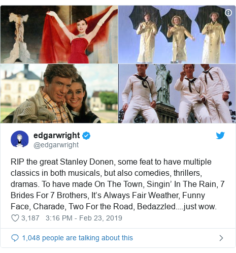 Twitter post by @edgarwright: RIP the great Stanley Donen, some feat to have multiple classics in both musicals, but also comedies, thrillers, dramas. To have made On The Town, Singin' In The Rain, 7 Brides For 7 Brothers, It's Always Fair Weather, Funny Face, Charade, Two For the Road, Bedazzled....just wow.
