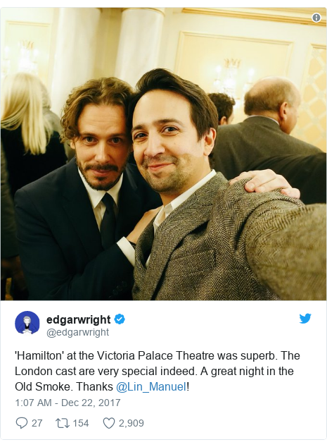 Twitter post by @edgarwright: 'Hamilton' at the Victoria Palace Theatre was superb. The London cast are very special indeed. A great night in the Old Smoke. Thanks @Lin_Manuel!