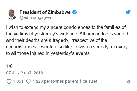 Twitter publication par @edmnangagwa: I wish to extend my sincere condolences to the families of the victims of yesterday's violence. All human life is sacred, and their deaths are a tragedy, irrespective of the circumstances. I would also like to wish a speedy recovery to all those injured in yesterday's events1/6