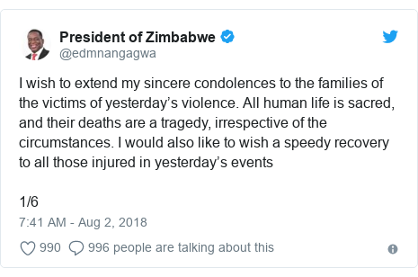 Twitter wallafa daga @edmnangagwa: I wish to extend my sincere condolences to the families of the victims of yesterday's violence. All human life is sacred, and their deaths are a tragedy, irrespective of the circumstances. I would also like to wish a speedy recovery to all those injured in yesterday's events1/6