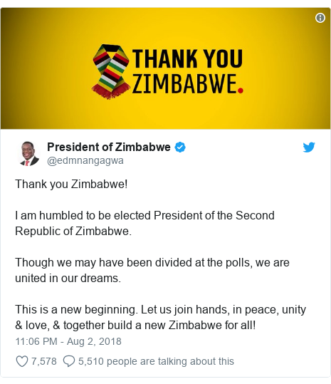 Twitter post by @edmnangagwa: Thank you Zimbabwe!I am humbled to be elected President of the Second Republic of Zimbabwe.Though we may have been divided at the polls, we are united in our dreams.This is a new beginning. Let us join hands, in peace, unity & love, & together build a new Zimbabwe for all!