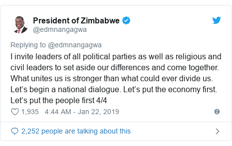 Ujumbe wa Twitter wa @edmnangagwa: I invite leaders of all political parties as well as religious and civil leaders to set aside our differences and come together. What unites us is stronger than what could ever divide us. Let's begin a national dialogue. Let's put the economy first. Let's put the people first 4/4