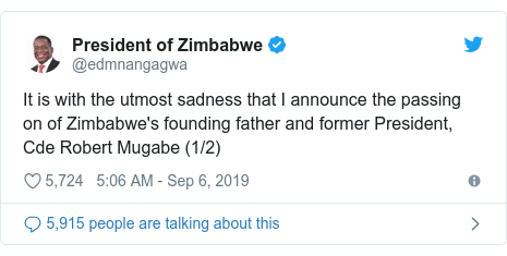 Twitter හි @edmnangagwa කළ පළකිරීම: It is with the utmost sadness that I announce the passing on of Zimbabwe's founding father and former President, Cde Robert Mugabe (1/2)