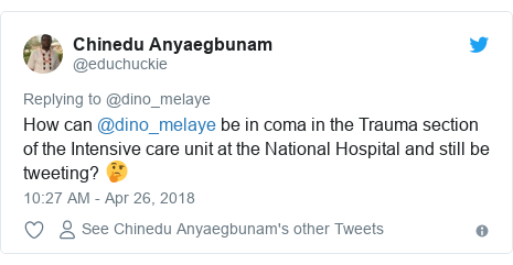 Twitter post by @educhuckie: How can @dino_melaye be in coma in the Trauma section of the Intensive care unit at the National Hospital and still be tweeting? 🤔