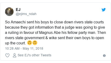Twitter post by @ejims_ndah: So Amaechi sent his boys to close down rivers state courts because they got information that a judge was going to give a ruiling in favour of Magnus Abe his fellow party man. Then rivers state government & wike sent their own boys to open up the court. 🙃🙃