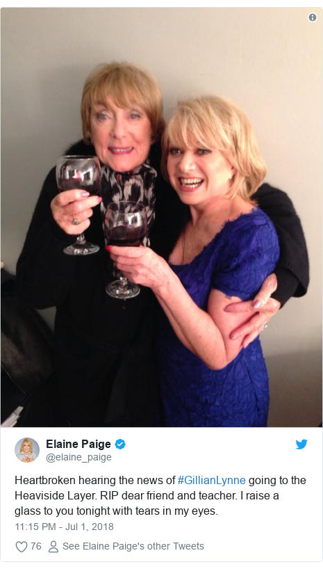 Twitter post by @elaine_paige: Heartbroken hearing the news of #GillianLynne going to the Heaviside Layer. RIP dear friend and teacher. I raise a glass to you tonight with tears in my eyes.