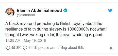 Twitter post by @elamin88: A black reverend preaching to British royalty about the resilience of faith during slavery is 10000000% not what I thought I was waking up for, the royal wedding is good